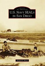 Images of America: U. S. Navy SEALs in San Diego by Michael P. Wood (2009,...