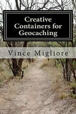 Creative Containers for Geocaching, Good Condition Book, Migliore, Vince, ISBN 9