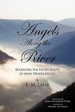 Angels along the River : Retracing the Escape Route of Mary Draper Ingles by...
