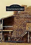 Images of America: Nacogdoches by Archie P. McDonald and Hardy Meredith...