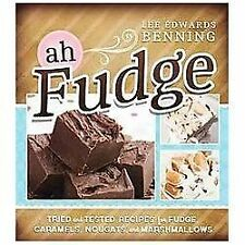Ah, Fudge! Tried and Tested Recipes for Fudge, Caramels, Nougats, and Marshmallo