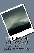 The Book of Isaiah : Chapter Thirty Seven by Calvin Young (2015, Paperback)