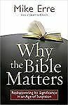 Why the Bible Matters: Rediscovering Its Significance in an Age of Suspicion (Co