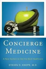 Concierge Medicine: A New System to Get the Best Healthcare by Knope, Steven D.