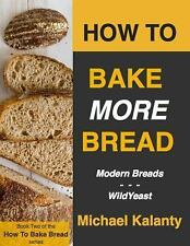 How To Bake Bread: How to Bake MORE Bread : Modern Breads, Wil (FREE 2DAY SHIP)