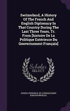 Switzerland, a History of the French and English Diplomacy in That Country...