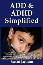 ADD and ADHD Simplified: How to Understand and Manage Attention Deficit...