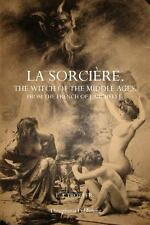 La Sorcière : The Witch of the Middle Ages by L. J. Trotter and J Michelet...