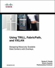 Using TRILL, FabricPath, and VXLAN: Designing Massively Scalable Data Centers M