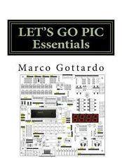 LET's GO PIC Essentials : Now Based on Micro-GT IDE and MPLAB X by Marco...