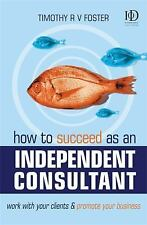How to Succeed as an Independent Consultant : Work with Your Clients and...