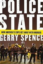 Police State: How America's Cops Get Away with Murder by Spence, Gerry