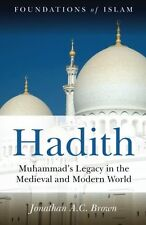 Hadith: Muhammad`s Legacy in the Medieval and Modern World (Foundations of Islam