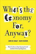 What's the Economy For, Anyway?: Why It's Time to Stop Chasing Growth -ExLibrary