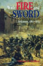 With Fire and Sword: Arkansas, 1861-1874 (Histories of Arkansas), Deblack, Thoma
