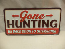 "NEW- ""Gone Hunting-Be Back Soon To Go Fishing"" Tin Sign"