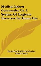 Medical Indoor Gymnastics or, a System of Hygienic Exercises for Home Use by...