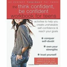 The Think Confident, Be Confident Workbook for Teens: Activities to Help You