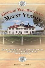 George Washington's Mount Vernon: Mt. Vernon and its Associations Historical, Bi