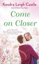 Harvest Cove: Come on Closer : A Harvest Cove Novel 4 by Kendra Leigh Castle...
