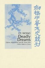Deadly Dreams : Opium and the Arrow War (1856-1860) in China by J. Y. Wong...