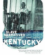 Kentucky Slave Narratives : From the Federal Writers' Project 1936-1938...