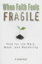 When Faith Feels Fragile: Help for the Wary, Weak, and Wandering by Hurd, R Sco