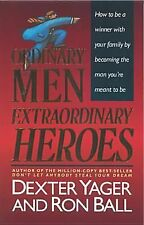 Ordinary Men, Extraordinary Heroes, Dexter Yager, Ron Ball, Acceptable Book