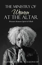 The Ministry of Women at the Altar : Pressure Between Spirit and Flesh by...
