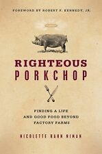 Righteous Porkchop: Finding a Life and Good Food Beyond Factory Farms, Niman, Ni