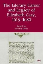 The Literary Career and Legacy of Elizabeth Cary, 1613-1680