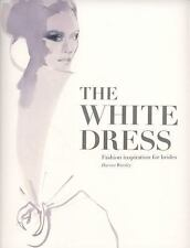 The White Dress : Fashion Inspiration for Brides by Harriet Worsley (2009, Paper