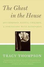 The Ghost in the House: Real Mothers Talk About Maternal Depression, Raising Chi