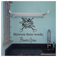 Between these weeds Flowers Grow Garden Wall Quote Sign Wall Sticker Wall Decor