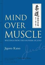 Mind over Muscle : Writings from the Founder of Judo by Jigoro Kano (2013,...
