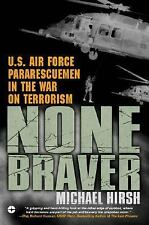 None Braver: U.S. Air Force Pararescuemen in the War on Terrorism, Michael Hirsh
