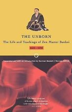 The Unborn : The Life and Teachings of Zen Master Bankei, 1622-1693 by Bankei...