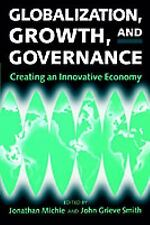 Globalization, Growth, and Governance: Creating an Innovative Economy