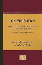 On Your Own : How to Take Care of Yourself in Wild Country, a Manual for...