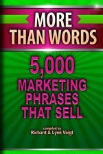More Than Words : 5,000 Marketing Phrases That Sell by Richard & Lynn Voigt...