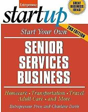 Start Your Own Senior Services Business: Homecare, Transportation, Travel, Adult