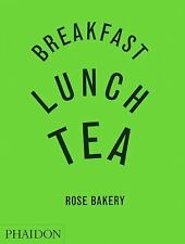 Breakfast, Lunch, Tea: The Many Little Meals of Rose Bakery by Rose Carrarini