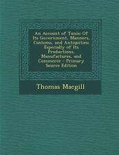 An Account of Tunis: Of Its Government, Manners, Customs, and Antiquities; Espec