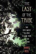 The Last of the Tribe : The Epic Quest to Save a Lone Man in the Amazon by...
