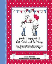 Petit Appetit: Eat, Drink, and Be Merry: Easy, Organic Snacks, Beverages, and Pa
