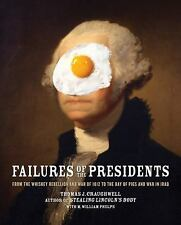 Failures of the Presidents : From the Whiskey Rebellion and War of 1812 to...