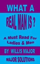 What a Real Man Is : A Must Read for Ladies and Men (2013, Paperback)