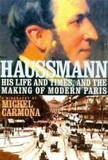 Haussmann : His Life and Times and the Making of Modern Paris by Michel Carmona