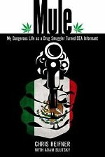 Mule : My Dangerous Life as a Drug Smuggler Turned DEA Informant by Chris...