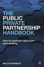 The Public-Private Partnership Handbook : How to Maximise Value from Joint...